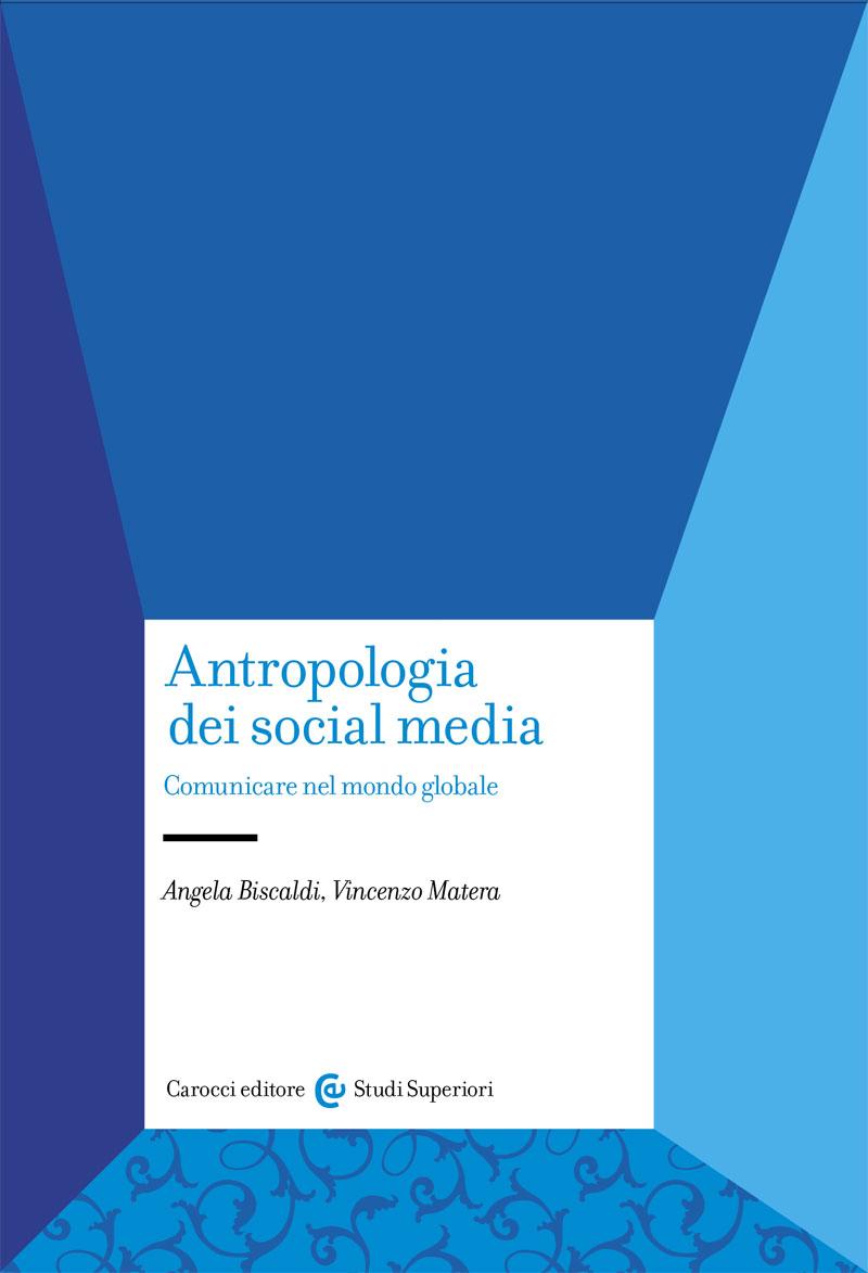antropologia-dei-social-media-comunicare-nel-mondo-globale-angela-biscaldi-vincenzo-matera-copertina